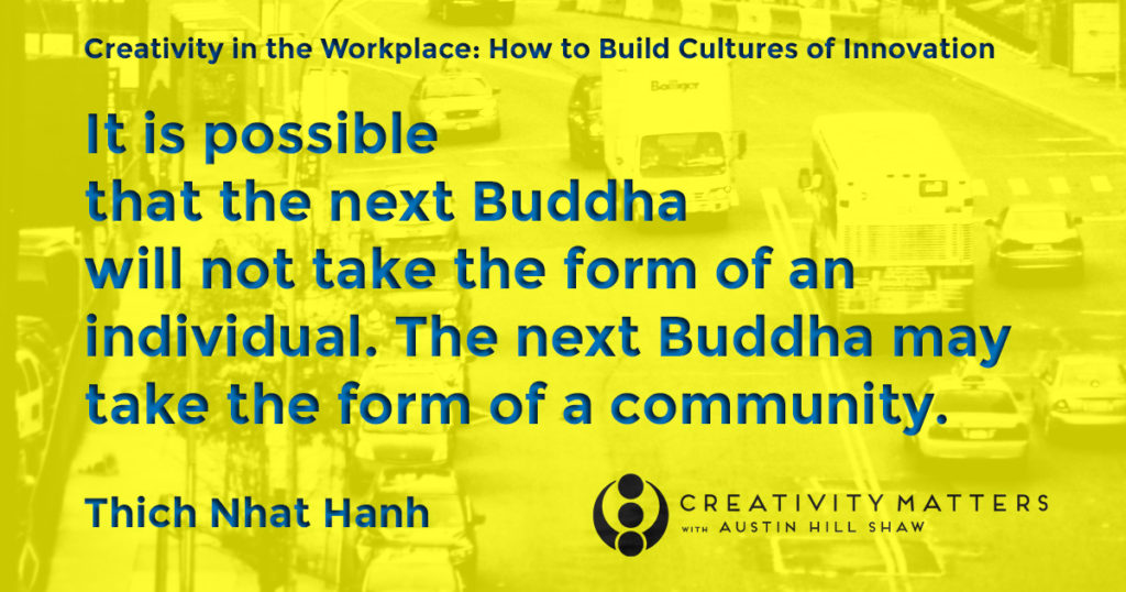 Austin Hill Shaw Creativity Expert Thich Nhat Hanh the Buddha will be a community
